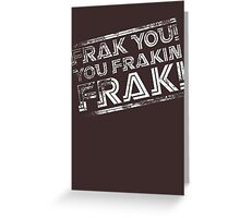 Frak you! You frakin' frak! B&W INV 2014 Greeting Card