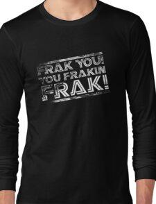 Frak you! You frakin' frak! B&W INV 2014 Long Sleeve T-Shirt