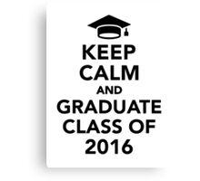 Keep calm and graduate class of 2016 Canvas Print