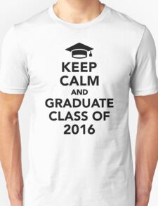 Keep calm and graduate class of 2016 Unisex T-Shirt