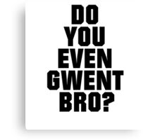 DO YOU EVEN GWENT BRO? Canvas Print