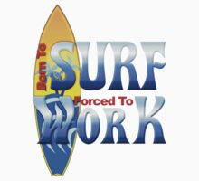 Born To Surf Forced To Work by BailoutIsland