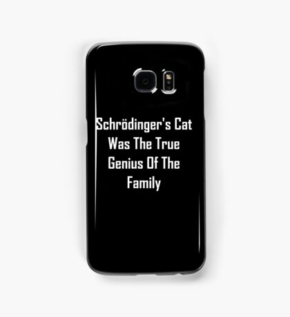 Schrodinger's Cat Was The True Genius Of The Family Samsung Galaxy Case/Skin