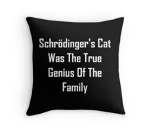 Schrodinger's Cat Was The True Genius Of The Family Throw Pillow