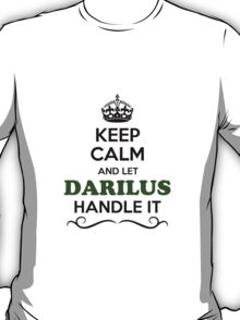 Keep Calm and Let DARILUS Handle it T-Shirt