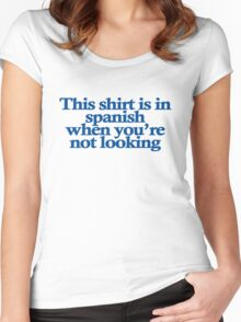 This shirt is in spanish when you're not looking Women's Fitted Scoop T-Shirt