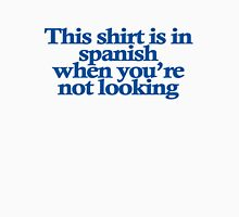 This shirt is in spanish when you're not looking Unisex T-Shirt
