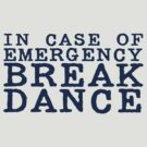 in case of emergency break dance by digerati