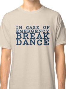in case of emergency break dance Classic T-Shirt