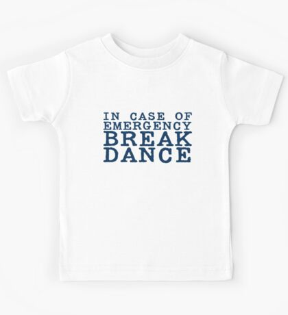 in case of emergency break dance Kids Tee