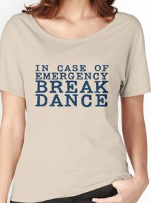 in case of emergency break dance Women's Relaxed Fit T-Shirt