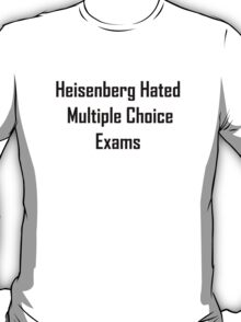 Heisenberg Hated Multiple Choice Exams T-Shirt