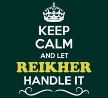 Keep Calm and Let REIKHER Handle it T-Shirt