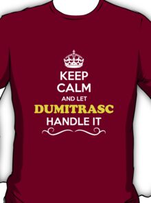 Keep Calm and Let DUMITRASC Handle it T-Shirt