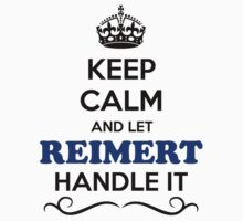 Keep Calm and Let REIMERT Handle it T-Shirt