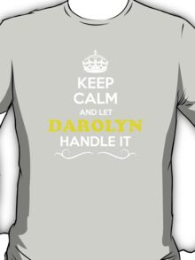 Keep Calm and Let DAROLYN Handle it T-Shirt