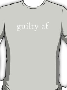 guilty af T-Shirt