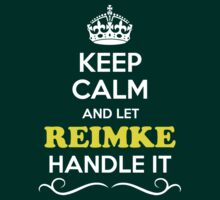 Keep Calm and Let REIMKE Handle it T-Shirt
