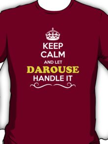 Keep Calm and Let DAROUSE Handle it T-Shirt