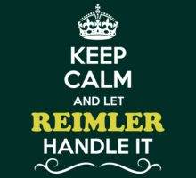 Keep Calm and Let REIMLER Handle it T-Shirt