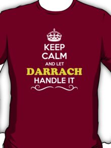 Keep Calm and Let DARRACH Handle it T-Shirt