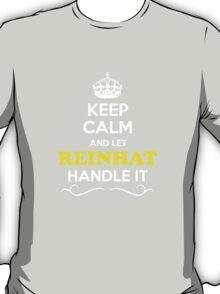 Keep Calm and Let REINHAT Handle it T-Shirt