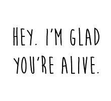 """Hey. I'm glad you're alive."" by MorganCaroline"