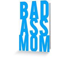 Bad Ass Mom Greeting Card