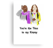 You're the Titus to my Kimmy Canvas Print