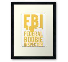 FBI Federal Boobie Inspector Framed Print