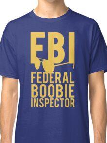 FBI Federal Boobie Inspector Classic T-Shirt