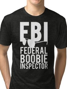 FBI Federal Boobie Inspector Tri-blend T-Shirt