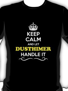 Keep Calm and Let DUSTHIMER Handle it T-Shirt