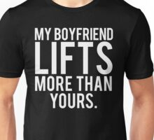 My Boyfriend Lifts More Than Yours Unisex T-Shirt