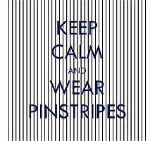 Keep Calm and Wear Pinstripes Photographic Print