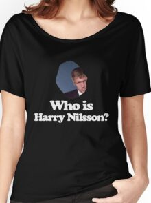 Who is Harry Nilsson? Women's Relaxed Fit T-Shirt