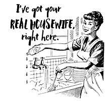 Real Housewife Parody - Retro 50s Housewife - Real Housewives Do Dishes - Clean - Sarcasm Photographic Print