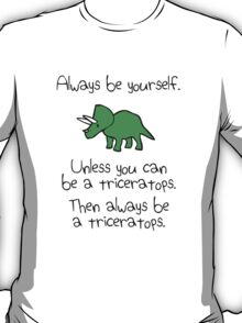Always Be Yourself, Unless You Can Be A Triceratops T-Shirt