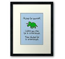 Always Be Yourself, Unless You Can Be A Triceratops Framed Print