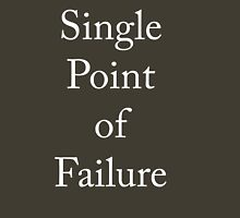 Single point of Failure Unisex T-Shirt