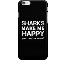 Sharks make me Happy. You, not so much Funny Birthday Gift For Shark Lover iPhone Case/Skin