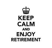 Keep calm and enjoy retirement Photographic Print