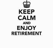 Keep calm and enjoy retirement Unisex T-Shirt