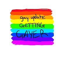 Gay Update: Getting Gayer Photographic Print