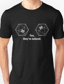 Yes, they're natural. Natural 20s Unisex T-Shirt