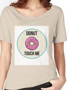 Donut Touch Me Women's Relaxed Fit T-Shirt