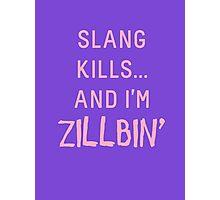 Slang Kills... And I'm Zillbin' (pastel pink) Photographic Print