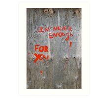 I am never enough for you.... Art Print