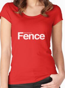 Don't sit on the Fence! Women's Fitted Scoop T-Shirt