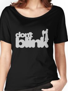 Don't Blink: Dark Version Women's Relaxed Fit T-Shirt